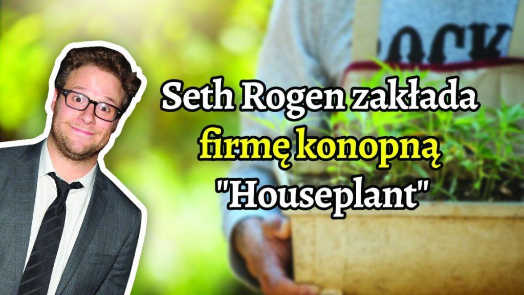 """Seth Rogen zakłada firmę konopną """"Houseplant"""""""