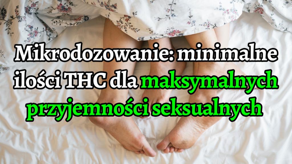 Jak mikrodozować THC dla maksymalizacji przyjemności z seksu